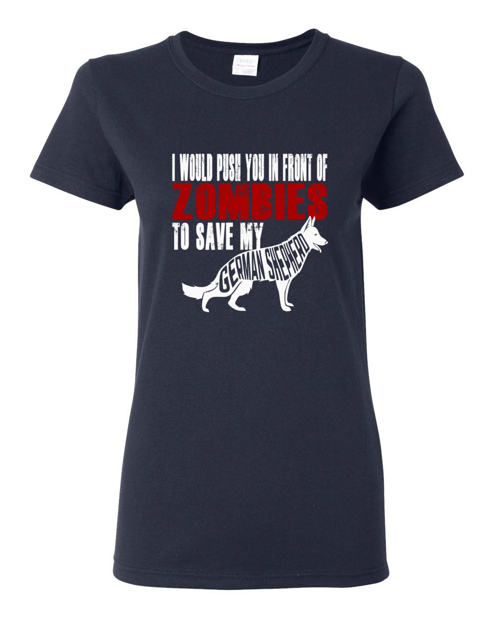 German Shepherd Womens Shirt - I Would Push You In Front Of Zombies To Save My German Shepherd Womens T-shirt