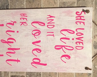 She Loved Life and it Loved Her Right Back, wooden sign