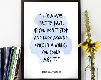 Life moves pretty (...), Ferris Bueller's Day Off, Classic Movie, Watercolor Poster, Movie line, Motivational and Inspiring quote.