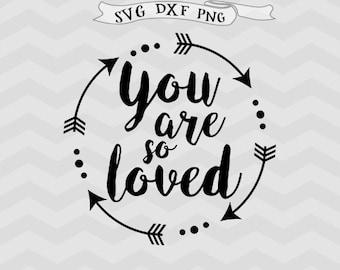 You are loved SVG Valentine svg Valentines SVG mothers day svg Baby svg Husband svg Arrow Svg for Silhouette Cricut Downloads Cricut files