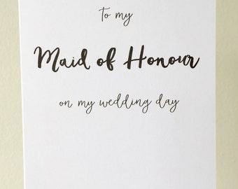 To my maid of honour on my wedding day