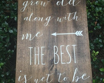 Grow old along with me the best is yet to be - grow old along with me the best is yet to be sign - love sign - family sign - home decor