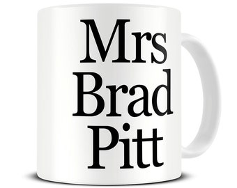 Mrs Brad Pitt Coffee Mug - Gift for Her - Mom Mug - Mum Mug - Mom Gifts - MG568