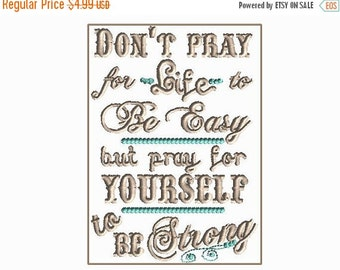 JULY SALE DON'T Pray for LiFe to be EasY but Pray FoR Yourself to be STRoNg.  5x7 saying for embroidery machines.  Digital download design m