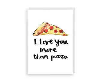 I love you more than pizza - A6 Illustrated Anniversary Valentines Card