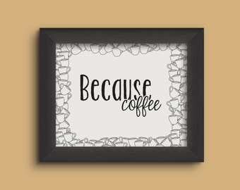 Because Coffee Printable [Instant Download]