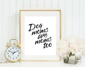 Dog Lover Gift - Dog Moms Printable - Pet Gift - Pet Lover Sign - Pet Printable - Printable Quote - Printable Art - Home Sign