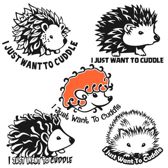 I Just Want To Cuddle With You: I Just Want To Cuddle Hedgehog Cuttable Designs SVG DXF EPS