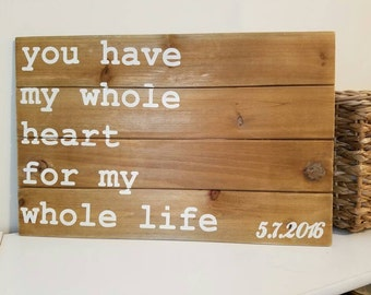 You have my whole heart wooden sign