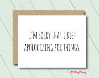 Funny Apology Friendship Greeting Card - Folded Card and Recycled Kraft Envelope - I'm Sorry that I Keep Apologizing - BFF Best Friend