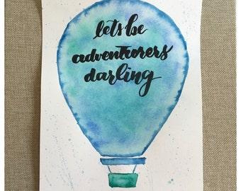 "8x10 Watercolor ""Let's be adventurers darling"""