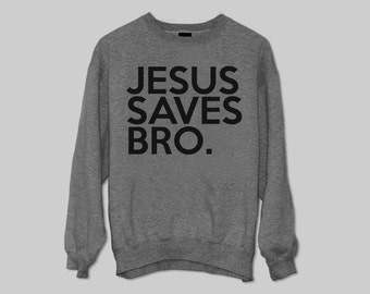 Jesus Saves Bro. sweater Jumper gift cool fashion sweater funny cute Size M L XL
