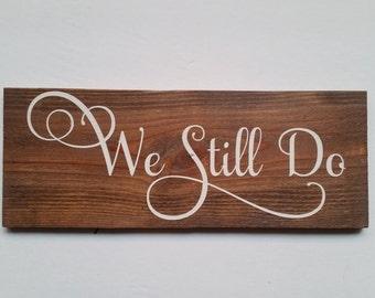 We Still Do Wood Sign, Anniversary, Wedding, Gift, Present