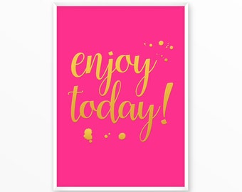 Enjoy today Print,, Motivational, printable, art, digital, Quotes, Typography, Poster, Inspiration Home Decor, Screenprint, wall art, gift