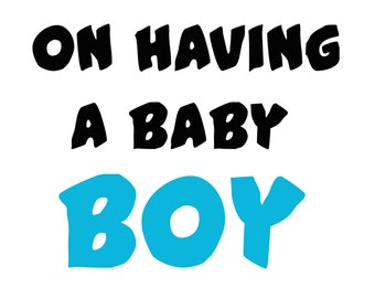 Congrats on having a baby boy