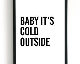 Baby its Cold Outside, Christmas Print, Holiday Decorations, Winter Art, Lyric Art, Christmas Decor, Typography Poster, Xmas Wall Art Prints