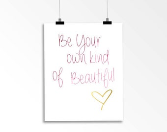 Be Your Own Kind of Beautiful - Foil Print