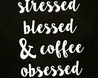 Stressed Blessed and Coffee Obsessed Women's Tee, Short Sleeve, Gift