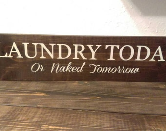 "Laundry Today or naked tomorrow 5.5"" X 24"""