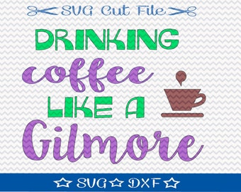 Drinking Coffee Like a Gilmore SVG File / SVG Cut File /  SVG Download / Silhouette Cameo / Digital Download / Coffee Lover svg