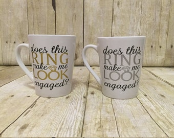 Does This Ring Make Me Look Engaged, Engaged Mug, Engagement Mug, Engagement Gift, Engagement Quote Mug, Fiance Mug, I'm Engaged, Future Mrs