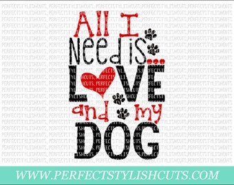 All I Need Is Love And My Dog SVG, DXF, EPS, png Files for Cutting Machines Cameo or Cricut - Pet Svg, Animal Svg, Dog Quote, Svg Sayings