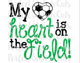My Heart Is On The Field SVG, DXF, EPS, png Files for Cutting Machines Cameo or Cricut - Soccer Ball svg, Sports svg, Soccer Mom Shirt svg