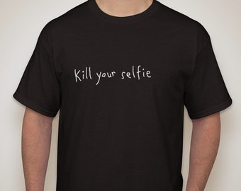Kill Your Selfie T-Shirt