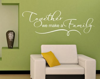 Together we make a family Vinyl Wall Decal - looks great in any room
