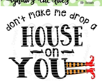 Don't Make Me Drop a House on You//Halloween//SVG/EPS//DXF file