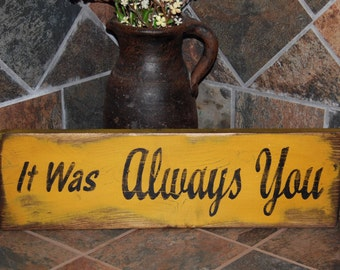 It was always you sign Primitive Wood Sign Old Wood Sign Primitive Sayings Rustic Sign Primitive Signs