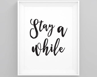 Stay a while, Quote prints, Printable art, Inspirational quote printable wall art, calligraphy print, typography print, home decor, wall art