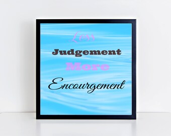 Less Judgement more encourgement (8x10) printable