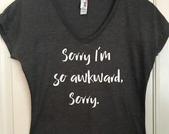 Sorry I'm so Awkward. Sorry.