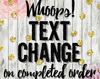 Whoops! You've already sent my order, but I have a slight change! Text Change, Time Change, New Date