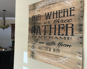 For where two or three gather in my name I am with them Matthew 18:20/wood decor/kitchen wood sign/dining room decor/living room wood sign