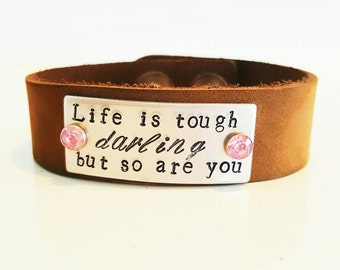 Leather Cuff- Life is tough Darling, but so are you.