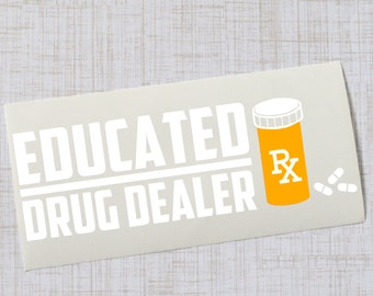 Educated Drug Dealer Vinyl Decal, Laptop Car Decal, Pharmacist Gift