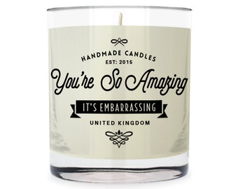 You're So Amazing ~ It's Embarassing Scented Glass Candle