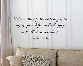 1 X The most important thing is to enjoy your life- to be happy- it's all that matters. Audrey Hepburn Vinyl wall art Inspirational quotes