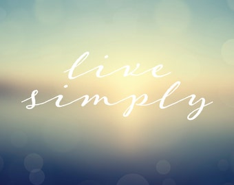 "Live Simply - Inspirational Message & Positive Thoughts Digital Art Print - 10""x8"""