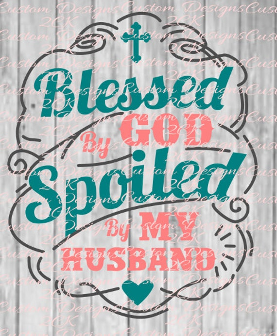 Blessed By God Spoiled By Husband Svg