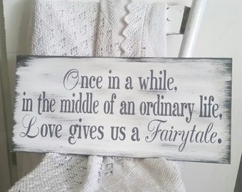 Once in awhile right in the middle of an ordinary life LOVE gives us a fairytale/vintage wedding sign/Wooden Sign painted/grey gray white