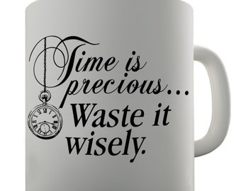 Time Is Precious Waste It Wisely Ceramic Novelty Mug