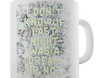 I Don't Know If Last Night Was A Dream Ceramic Tea Mug