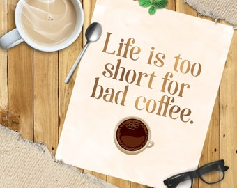Digital Art Print - Life Is Too Short for Bad Coffee quote - Coffee Lovers Gift - Trendy Print - Instant Download - Printable - Home Decor
