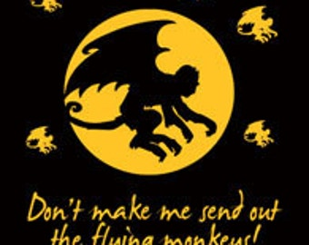 Don't Make Me Send My Flying Monkeys  Printed Tee Shirt