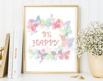 Printable Art Be Happy Print Wall Art Decor Butterfly Nursery Decor Baby Room Decor Girl Room Decor Cute Print