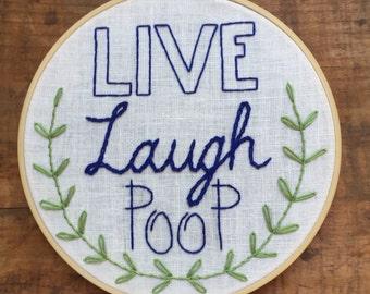 """Live Laugh Poop - Hand Embroidery Hoop - 8"""" Hoop"""