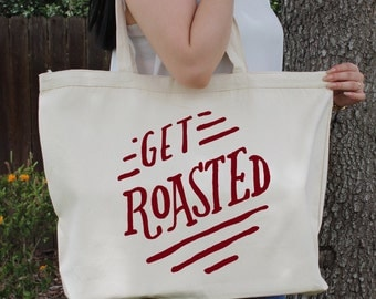 Get Roasted~  Large Canvas Tote Beach/Grocery BAG